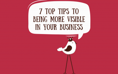 7 Top Tips To Being More Visible In Your Business