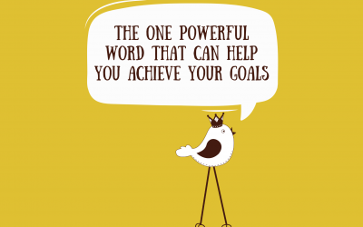 The One Powerful Word That Can Help You Achieve Your Goals