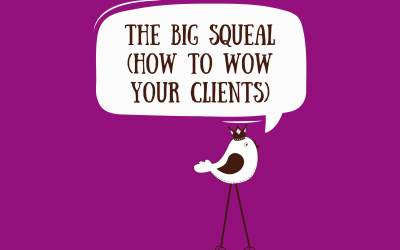 The Big Squeal (How To Wow Your Clients)