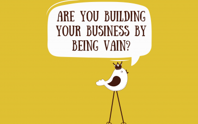 Are You Building Your Business By Being Vain?