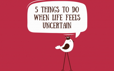 5 Things To Do When Life Feels Uncertain