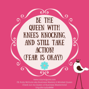 Be The Queen With Knees Knocking, And Still Take Action! (Fear Is Okay!)