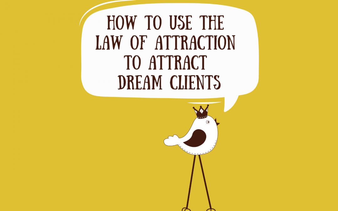 How To Use The Law Of Attraction To Attract Dream Clients